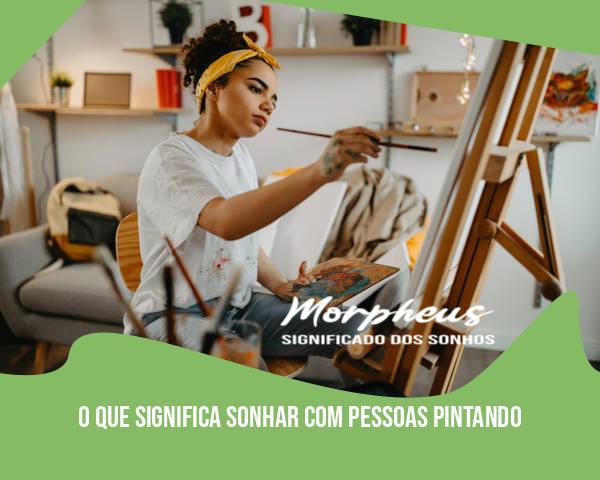 O Que Significa Sonhar Com Pessoas Pintando