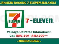 Jawatan Kosong di 7-Eleven Malaysia - Pelbagai Jawatan / Gaji RM1,800 - RM3,000++