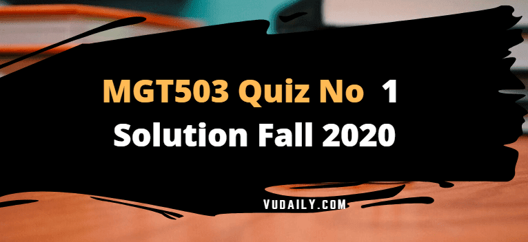 MGT503 Quiz No.1 Solution Fall 2020