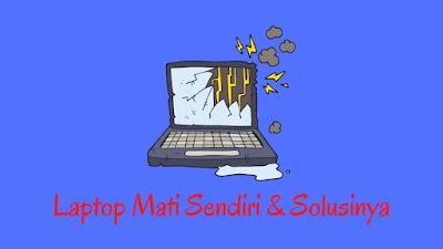Penyebab Laptop Mati Sendiri dan Solusinya