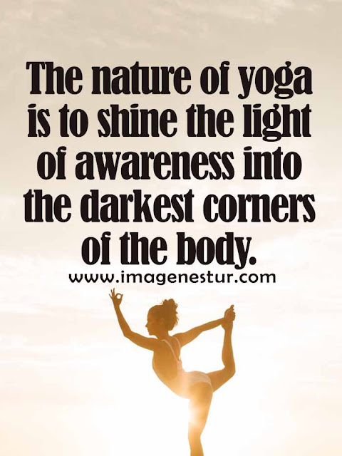 The nature of yoga is to shine the light of awareness into the darkest corners of the body