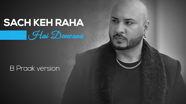 SACH KEH RAHA HAI DEEWANA LYRICS - B PRAAK