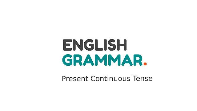 Present Continuous Tense Bahasa Inggris