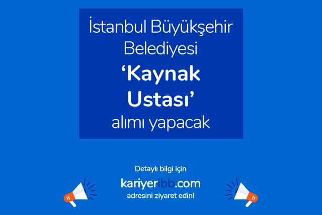 İstanbul Büyükşehir Belediyesi kaynak ustası alımı yapacak. İBB Kariyer iş başvurusu nasıl yapılır? Detaylar kariyeribb.com'da!