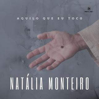 Baixar Música Gospel Aquilo Que Toco - Natalia Monteiro Mp3