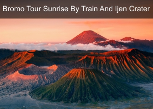 Bromo Tour Sunrise By Train And Ijen
