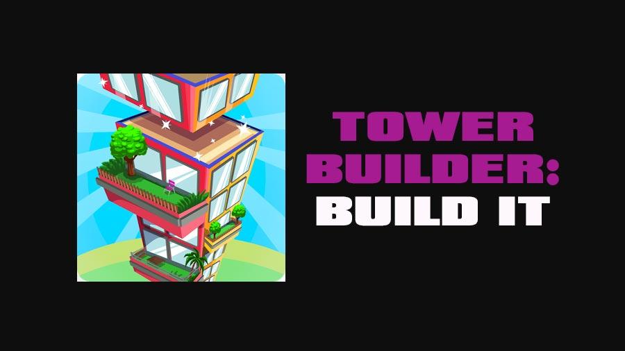 tower builder build it