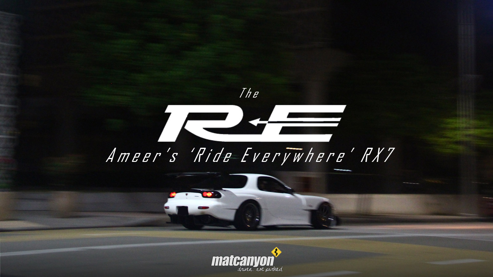 Mat Canyon: The RE | Ameer's Ride Everywhere RX7