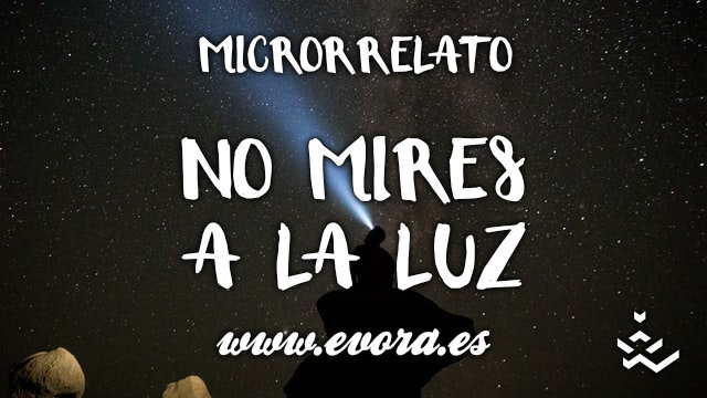 Microrrelato: No mires a la luz