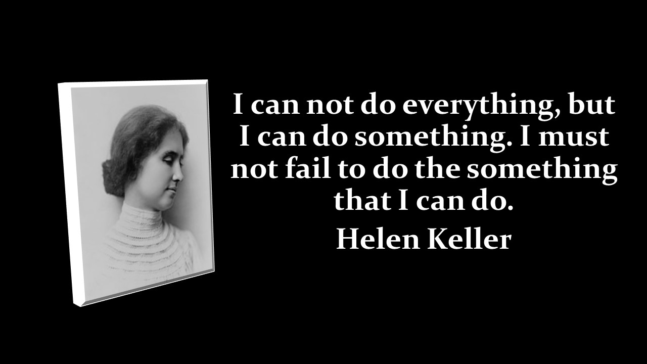 Top 40 helen keller quotes when all you can feel are the shadows turn your face towards the sun there is always a bright side even if only that it is not worsed it can always altavistaventures Images