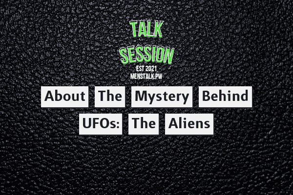 About the Mystery Behind UFOs: The Aliens