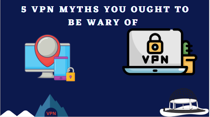 5 VPN Myths You Ought To Be Wary Of
