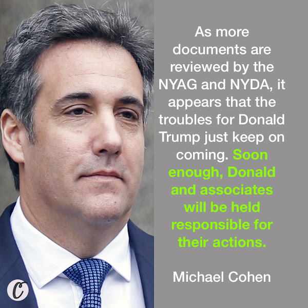 As more documents are reviewed by the NYAG and NYDA, it appears that the troubles for Donald Trump just keep on coming. Soon enough, Donald and associates will be held responsible for their actions. — Michael Cohen, Trump's former personal attorney