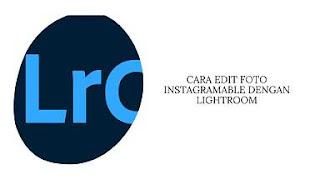 cara edit foto instagramable dengan lightroom
