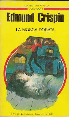 Edmund Crispin : La Mosca dorata (The Gilded Fly, 1944) - trad. Mariapaola Déttore - I Classici del Giallo. Prima Ed. 1993, Seconda Ed. 2006, Mondadori