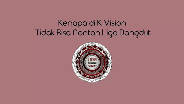Kenapa di K Vision Tidak Bisa Nonton Liga Dangdut