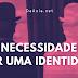 A necessidade de ter uma identidade