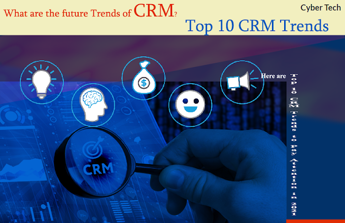 What Are The Futures Trends Of CRM? Here Are Top 10 CRM Trends To Pay Attention In 2021