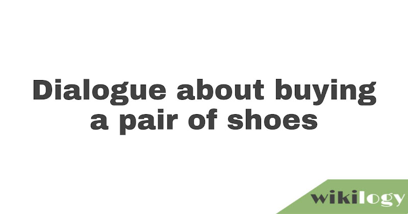 Dialogue between you and the salesman about buying a pair of shoes