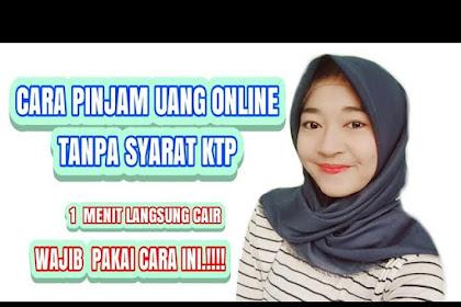 Pinjaman Online Langsung Cair Tanpa Syarat KTP ,Begini Triknya!!!