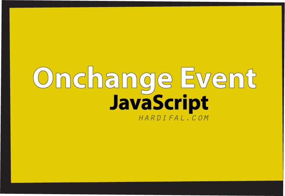 Memahami fungsi onchange event di javascript