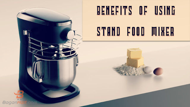 Benefits Of Using Stand Food Mixer