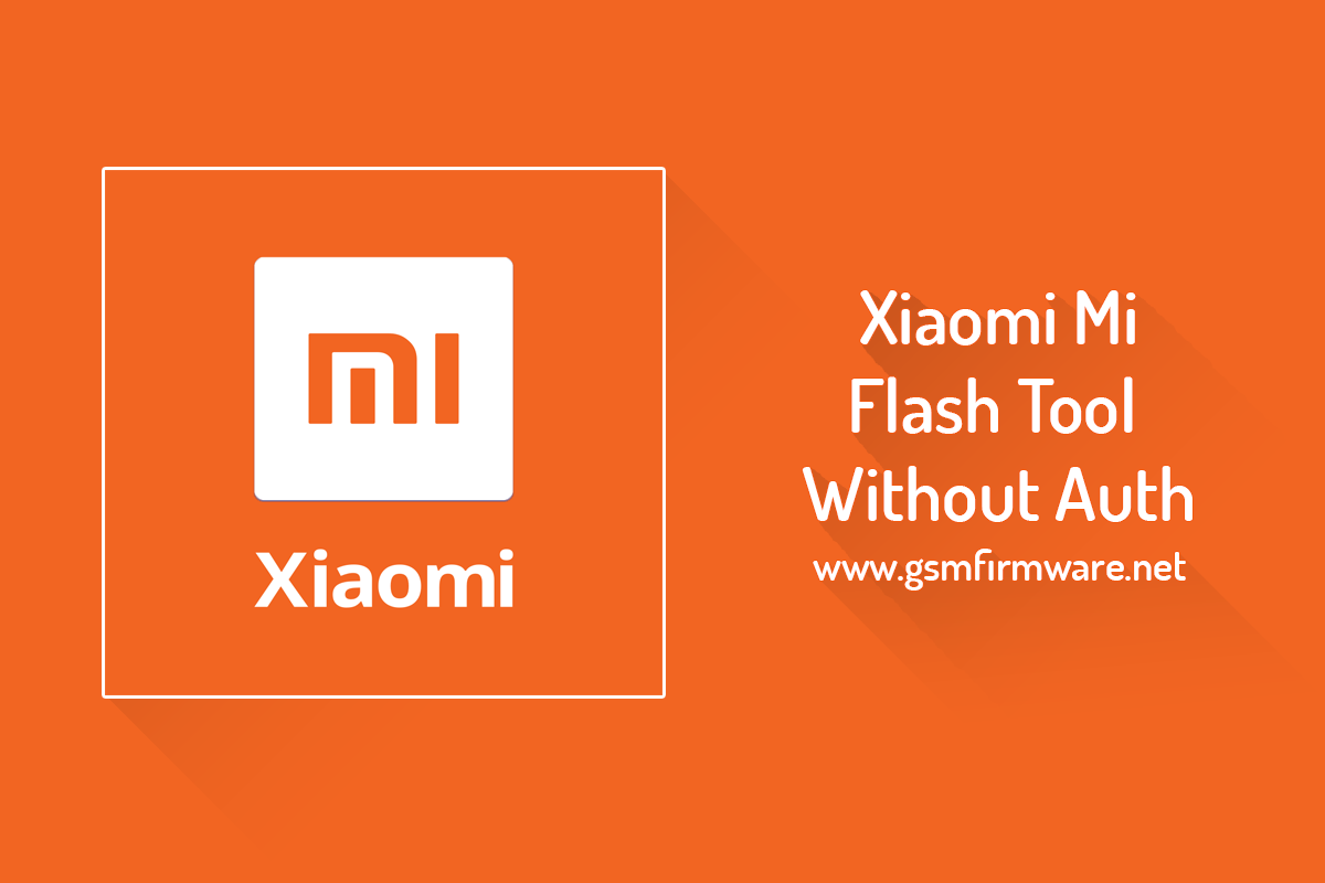 https://www.gsmfirmware.net/2020/04/xiaomi-mi-flash-tool-without-auth.html