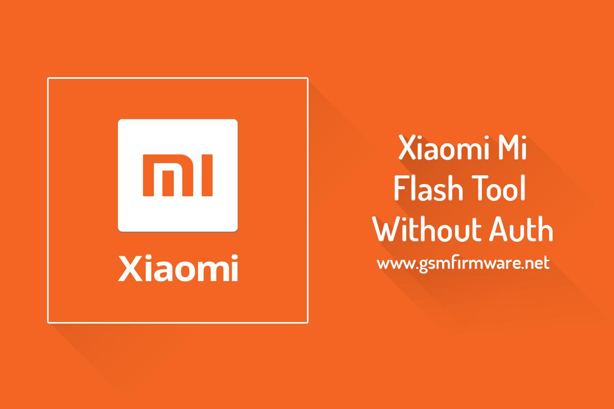https://www.gsmfirmware.net/2020/04/xiaomi-mi-flash-tool-without-auth.html