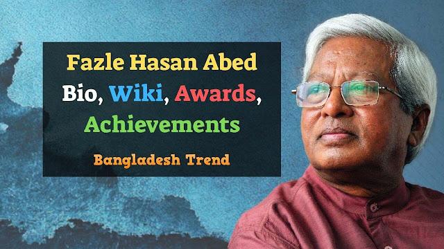 Fazle Hasan Abed Bio