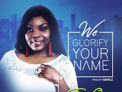 GOSPEL MP3: Tessy Ogo - We Glorify Your Name (Prod. Manuz)