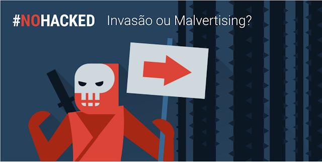 #NoHacked3.0 - Invasão ou Malvertising?