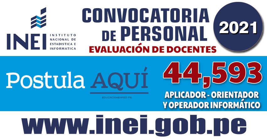 INEI - CONVOCATORIA 2021: Más de 44 mil Aplicadores - Orientadores y Operadores Informáticos para Evaluación Docente - MINEDU (Inscripciones hasta el 18 Octubre) Nivel Nacional - www.inei.gob.pe