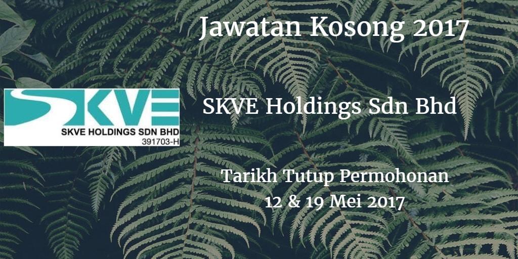 Jawatan Kosong SKVE Holdings Sdn Bhd 12 & 19 Mei 2017
