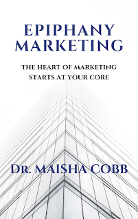 marketing book, how to market book:  Epiphany marketing, Maisha Cobb, New Age Marketing, maisha epiphany marketing, marketing from the core, leadership book, marketing book