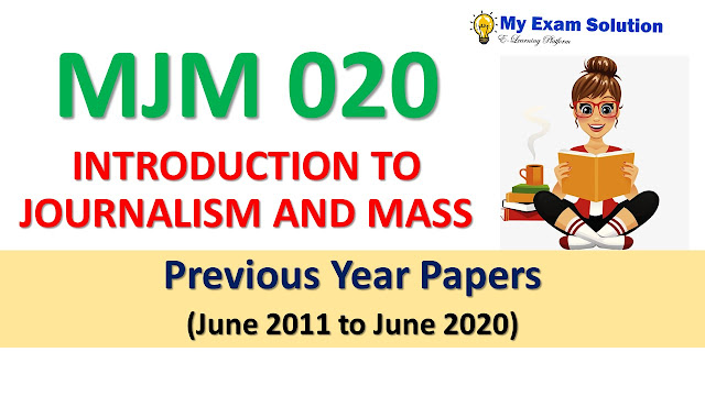 MJM 020 INTRODUCTION TO JOURNALISM AND MASS Previous Year Papers