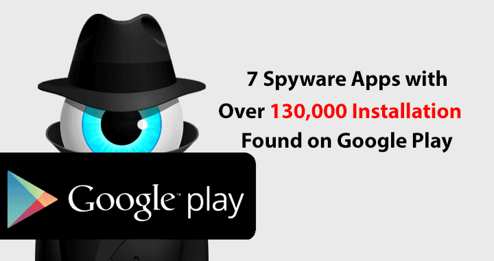 Stalkerware Apps  - Stalkerware 2BApps - 7 Stalkerware Apps with Over 130,000 Installation Found on Google Play