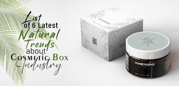 List of 6 Latest Natural Trends in the Cosmetic Box Industry