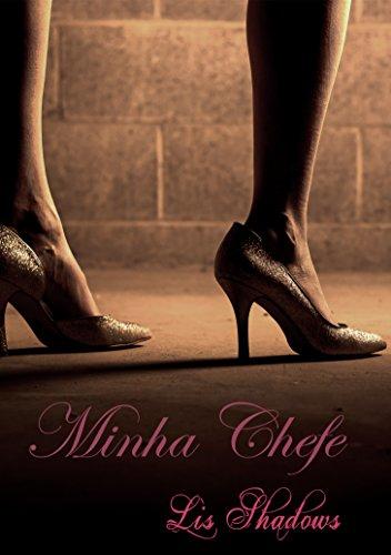 Minha Chefe - Parte 4 - Lis Shadows