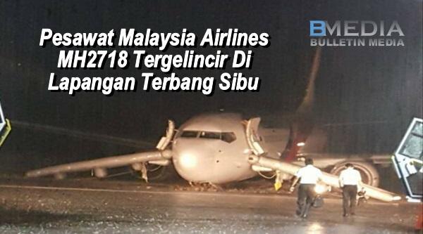(4 GAMBAR) Semua Selamat, Pesawat Malaysia Airlines Tergelincir Ketika Mendarat di Lapangan Terbang Sibu
