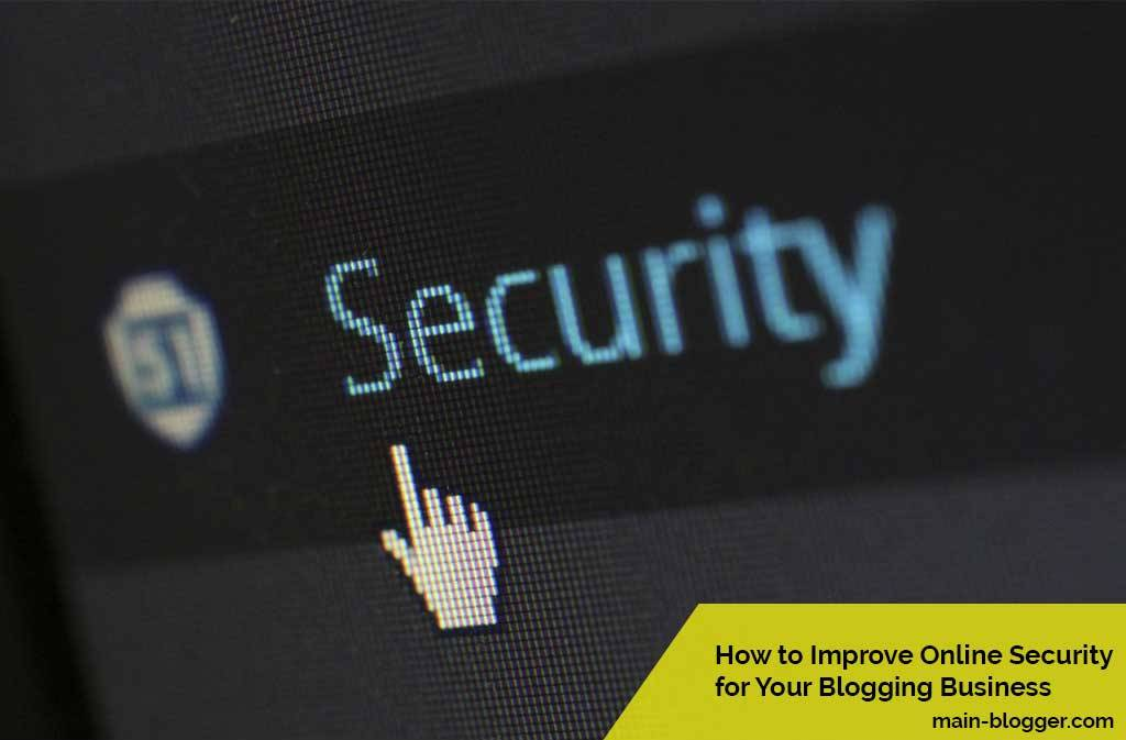 How to Improve Online Security for Your Blogging Business
