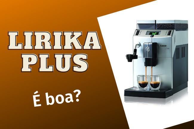 Cafeteira automática Saeco Lirika Plus é boa?