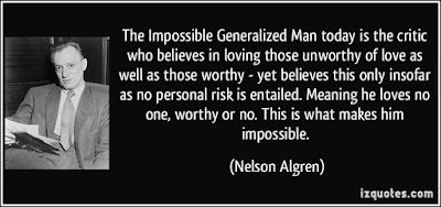 Quotes Real Man:The impossible generalized man today is the critic who believes in loving those unworthy of love as well as those worthy- yet believe this only insofar as no personal risk is entailed