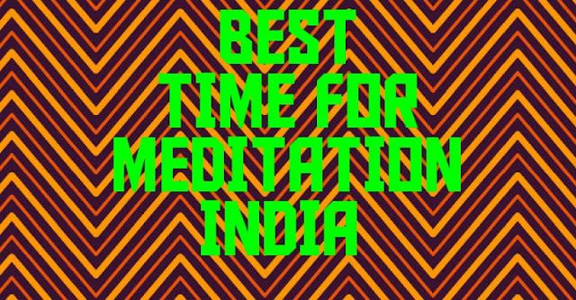 Best Time For Meditation India