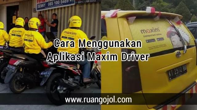 Cara pakai maxim driver