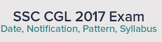 SSC CGL 2017- Notification,Eligibility,Exam Pattern,age limit,vacancy details,salary structure