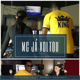 Mc Roger - Mc Já Voltou (feat. Shelsy Baronet)