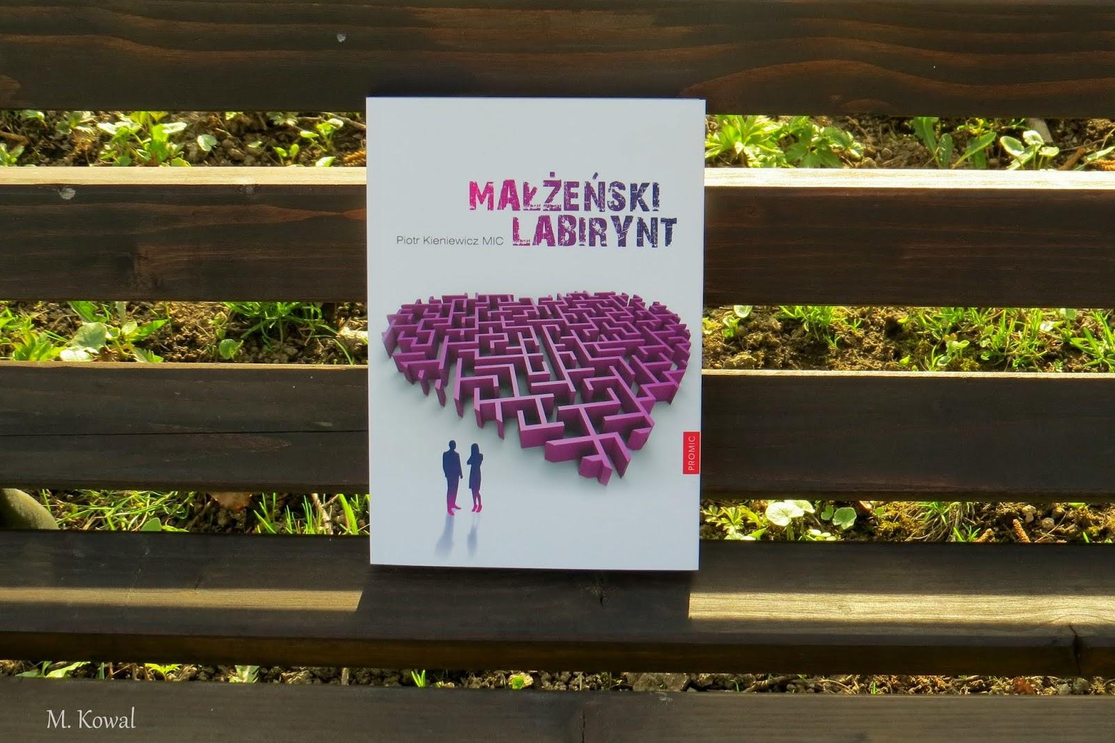 """O byciu razem - """"Małżeński labirynt"""", ks. Piotr Kieniewicz"""