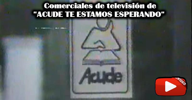 """Comerciales de televisión de  """"ACUDE TE ESTAMOS ESPERANDO"""""""