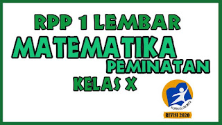 RPP Matematika Peminatan 1 Lembar Kelas X Semester 1, RPP Matematika Peminatan 1 Lembar Kelas X Semester 2.