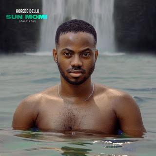 "DOWNLOAD MUSIC MP3: ""Sun Momi' (Only You)- Korede Bello 